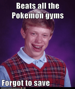 Beats all the Pokemon gyms  Forgot to save