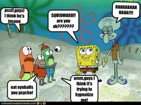 CRAZY SQUIDWARD!