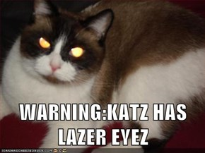 WARNING:KATZ HAS LAZER EYEZ