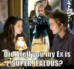 Did I tell you my Ex is SUPER JEALOUS?