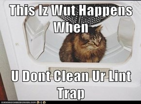 This Iz Wut Happens When  U Dont Clean Ur Lint Trap