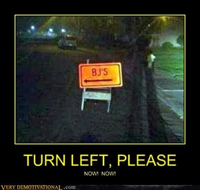 TURN LEFT, PLEASE