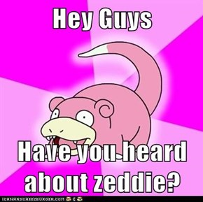 Hey Guys  Have you heard about zeddie?
