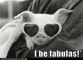 I be fabulas!*