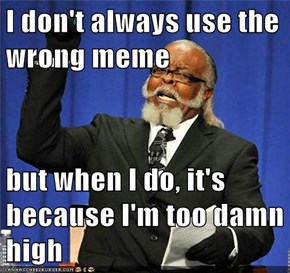I don't always use the wrong meme