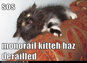 sos  monorail kitteh haz derailled