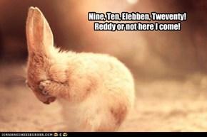Nine, Ten, Elebben, Tweventy! Reddy or not here I come!