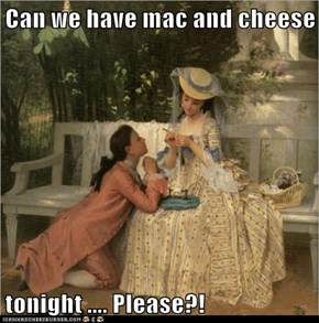 Can we have mac and cheese  tonight .... Please?!
