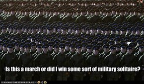 Is this a march or did I win some sort of military solitaire?