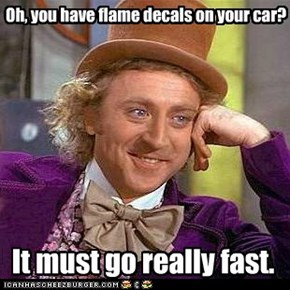 Oh, you have flame decals on your car?