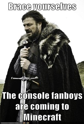 Brace yourselves  The console fanboys are coming to Minecraft