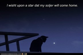 I wisht upon a star dat my soljer will come home.
