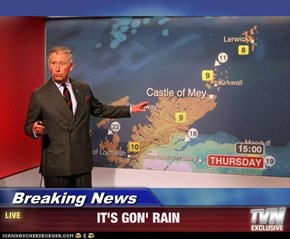 Breaking News -                     IT'S GON' RAIN