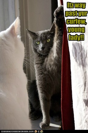 Itz way past yur curfew, young lady!!