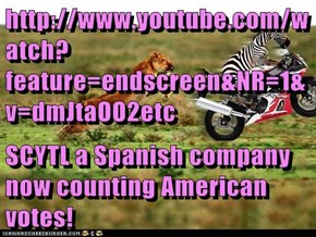 http://www.youtube.com/watch?feature=endscreen&NR=1&v=dmJtaOO2etc  SCYTL a Spanish company now counting American votes!