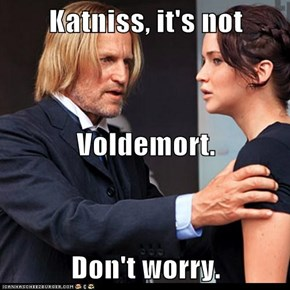 Katniss, it's not Voldemort. Don't worry.