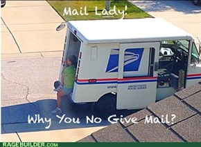 Mail Lady; Why You No