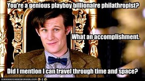 You're a genious playboy billionaire philathropist?