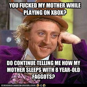 YOU FUCKED MY MOTHER WHILE PLAYING ON XBOX?