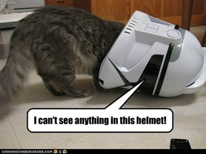 I can't see anything in this helmet!