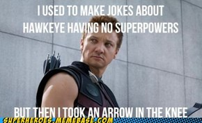 I used to make jokes about Hawkeye having no superpowers...
