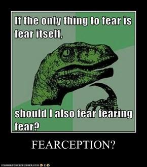 FEARCEPTION?