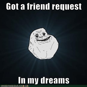 Got a friend request  In my dreams