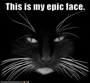 This is my epic face.