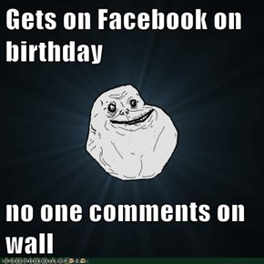 Gets on Facebook on birthday  no one comments on wall