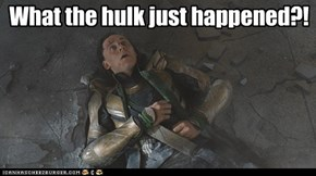 What the hulk just happened?!