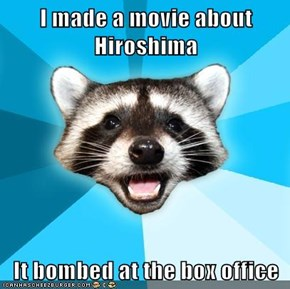 I made a movie about Hiroshima  It bombed at the box office