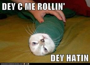 DEY C ME ROLLIN'  DEY HATIN