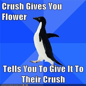 Crush Gives You Flower  Tells You To Give It To Their Crush