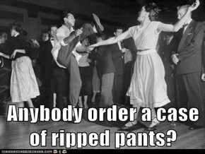 Anybody order a case of ripped pants?