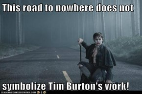 This road to nowhere does not  symbolize Tim Burton's work!
