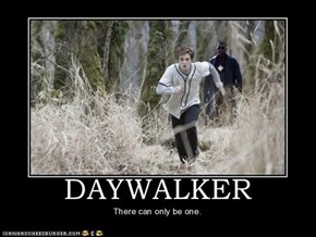 Daywalker - There can be only one!