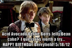 Acid Avocado Bertie Botts Jelly Bean cake?  I guess it's worth a try...  HAPPY BIRTHDAY Berryfield! 5/18/12