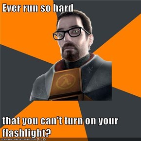 Ever run so hard  that you can't turn on your flashlight?