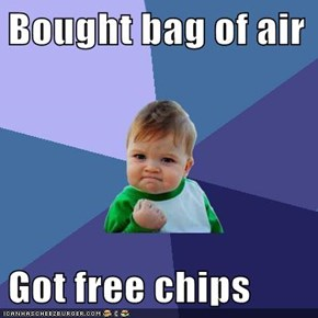 Bought bag of air  Got free chips