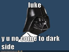 luke  y u no come to dark side