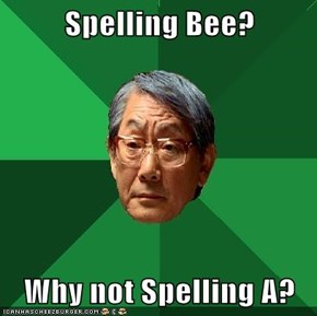 Spelling Bee?  Why not Spelling A?