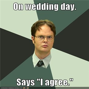 "On wedding day.  Says ""I agree."""