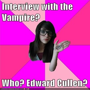Interview with the Vampire?  Who? Edward Cullen?