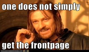 one does not simply  get the frontpage