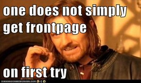 one does not simply get frontpage  on first try