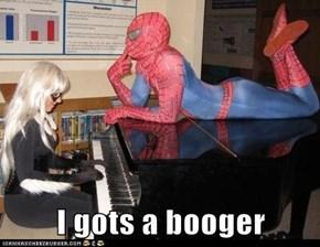 I gots a booger