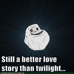 Still a better love story than twilight...