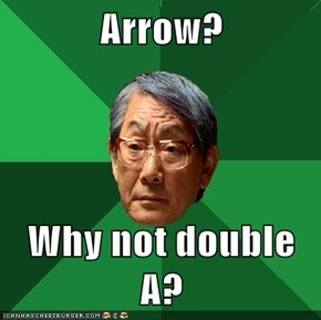 Arrow?  Why not double A?