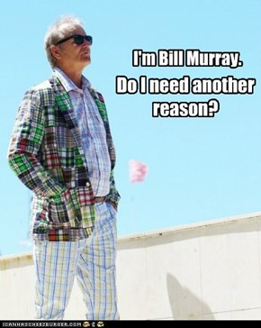 I'm Bill Murray.