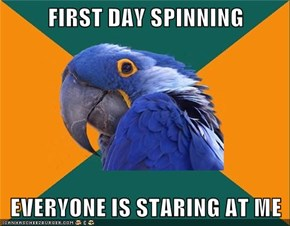 FIRST DAY SPINNING  EVERYONE IS STARING AT ME